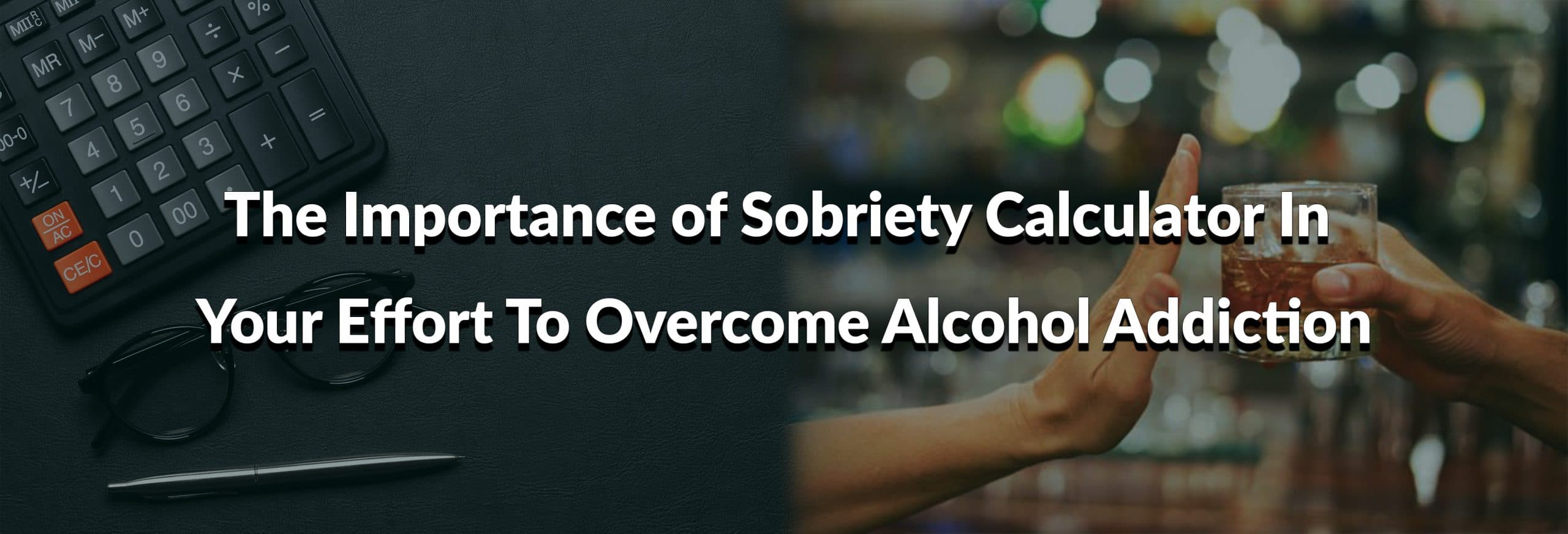 The Importance of Sobriety Calculator In Your Effort To Overcome Alcohol Addiction